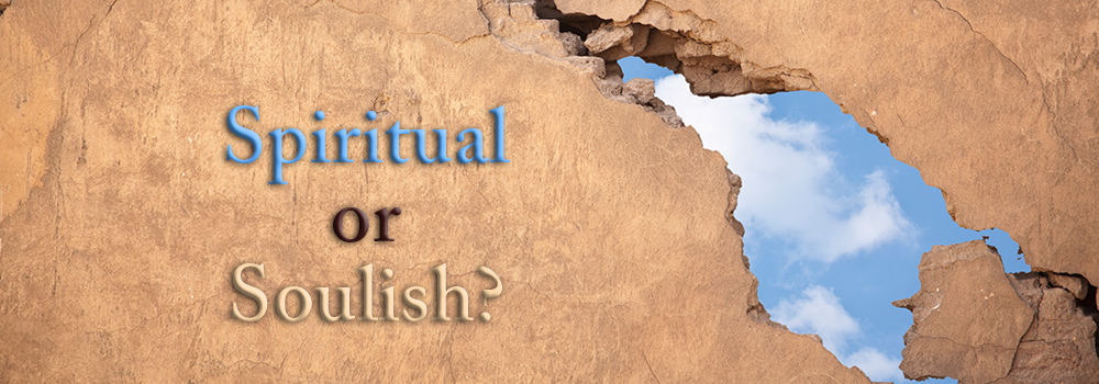 Spiritual or Soulish?